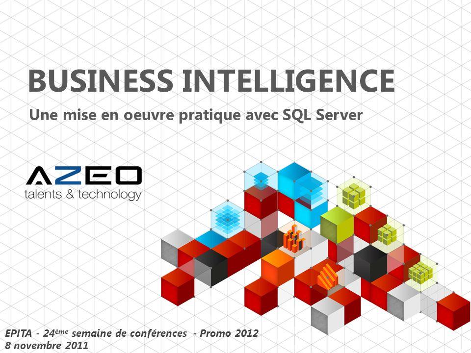 BUSINESS INTELLIGENCE Une mise en oeuvre pratique avec SQL Server EPITA - 24 ème semaine de conférences - Promo 2012 8 novembre 2011