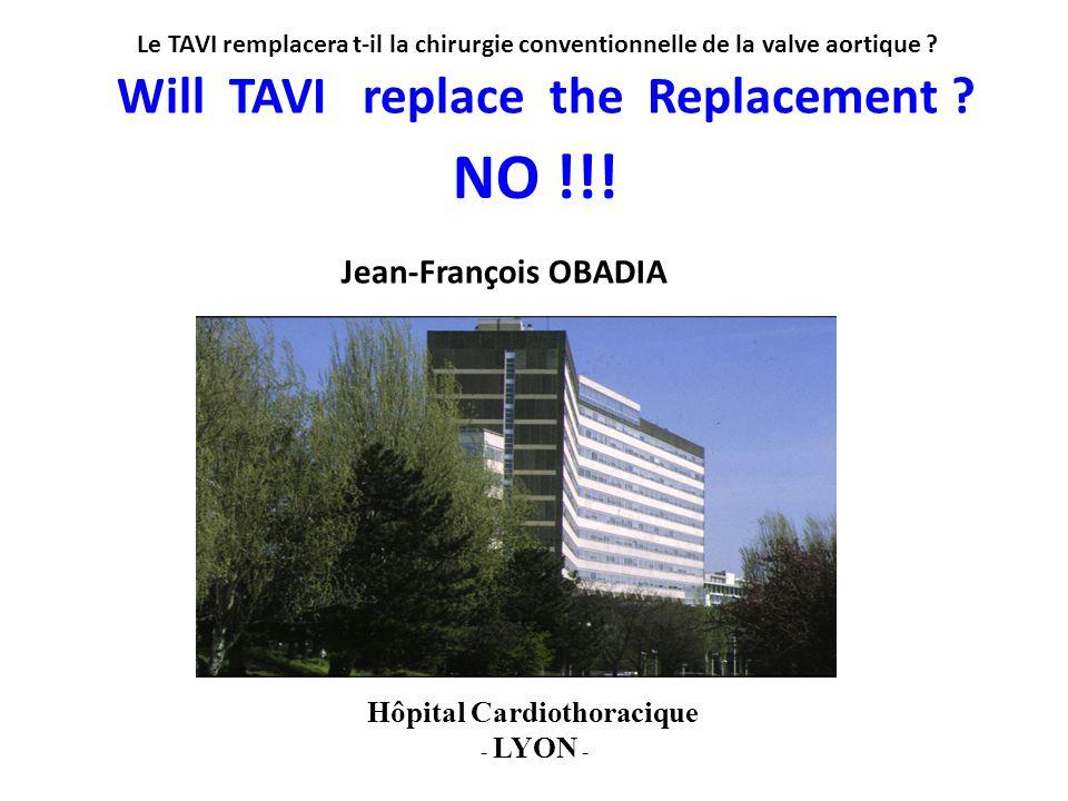 Jean-François OBADIA Hôpital Cardiothoracique - LYON - Will TAVI replace the Replacement .
