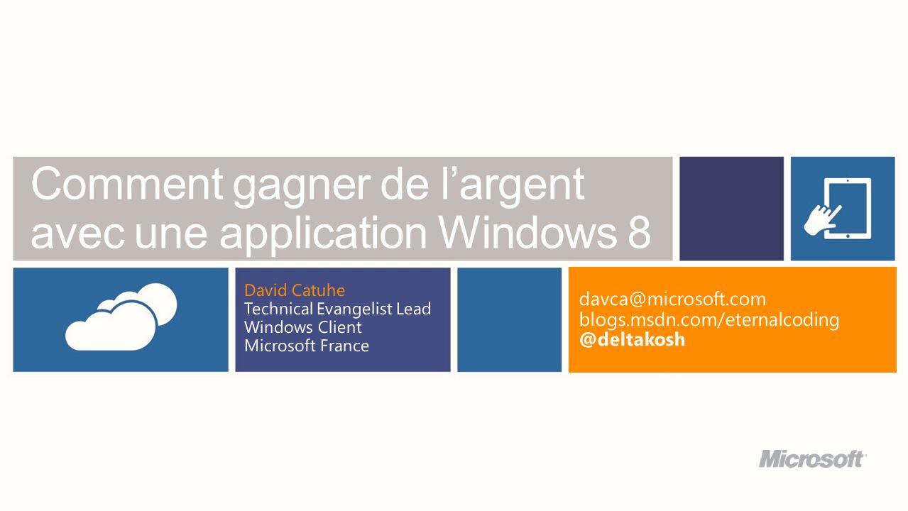 Comment gagner de largent avec une application Windows 8 David Catuhe Technical Evangelist Lead Windows Client Microsoft France davca@microsoft.com bl