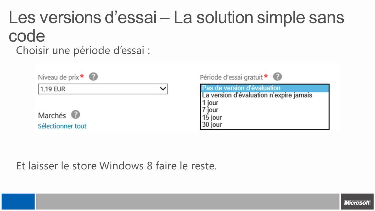 Les versions dessai – La solution simple sans code Choisir une période dessai : Et laisser le store Windows 8 faire le reste.