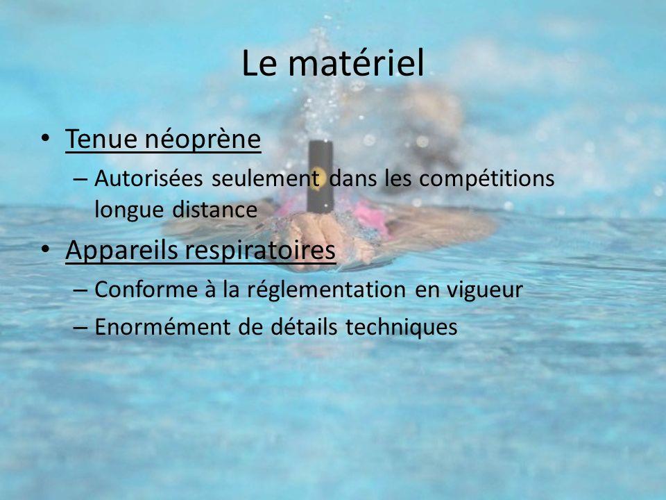 Le matériel Tenue néoprène – Autorisées seulement dans les compétitions longue distance Appareils respiratoires – Conforme à la réglementation en vigu