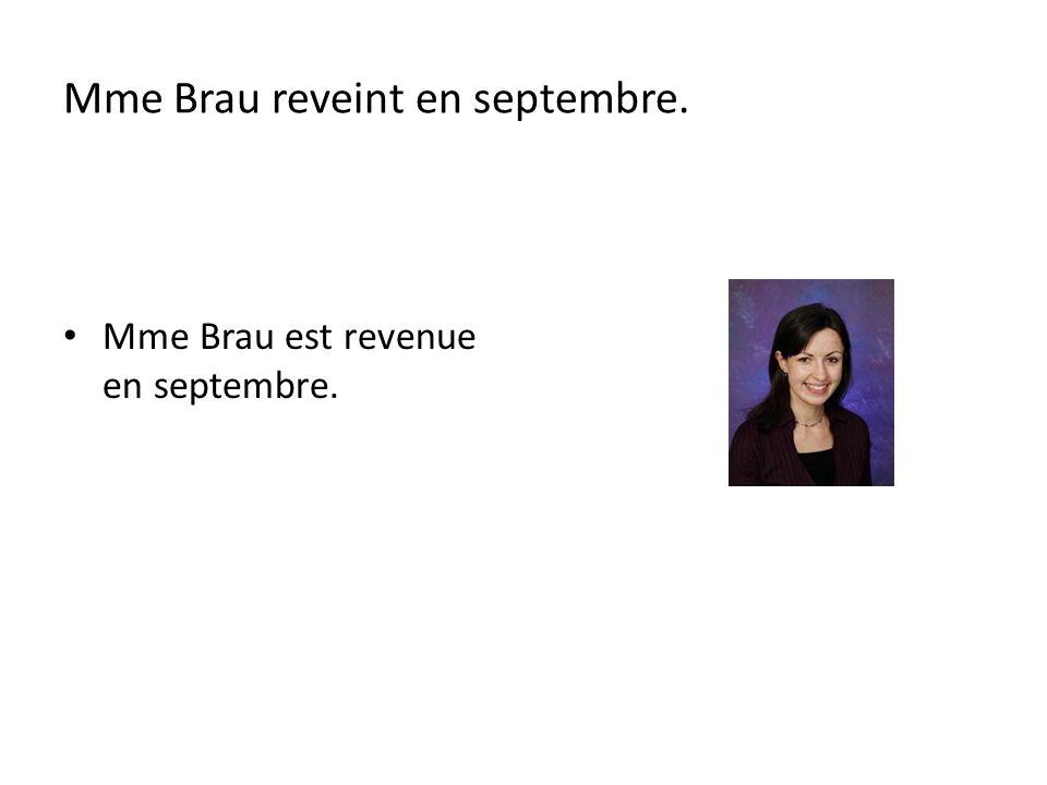 Mme Brau reveint en septembre. Mme Brau est revenue en septembre.