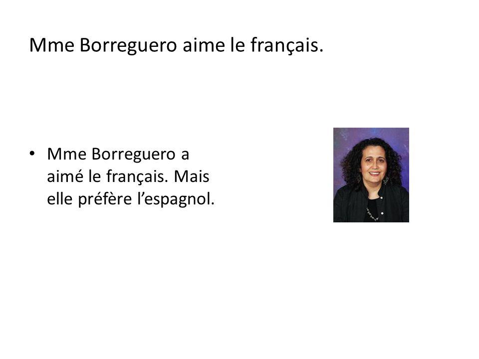 Mme Borreguero aime le français. Mme Borreguero a aimé le français. Mais elle préfère lespagnol.