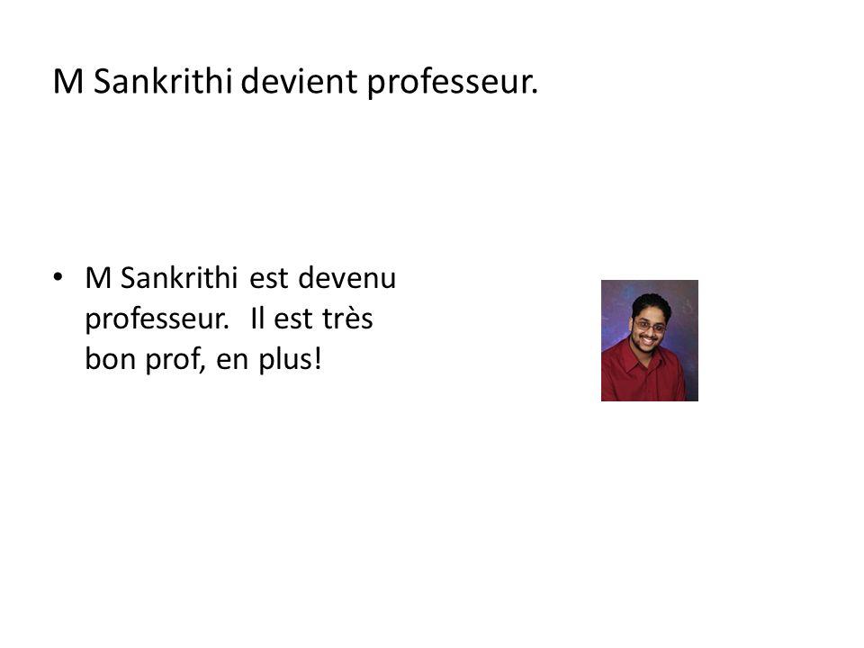 M Sankrithi devient professeur. M Sankrithi est devenu professeur. Il est très bon prof, en plus!