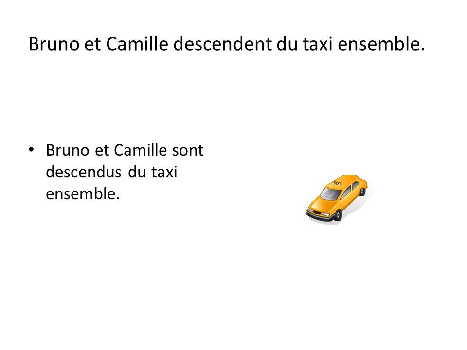 Bruno et Camille descendent du taxi ensemble. Bruno et Camille sont descendus du taxi ensemble.
