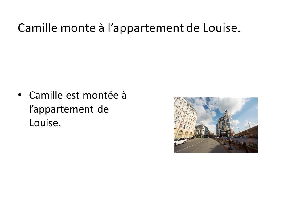 Camille monte à lappartement de Louise. Camille est montée à lappartement de Louise.