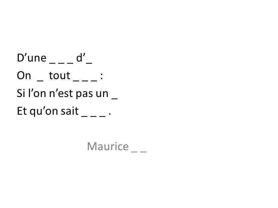Dune _ _ _ d_ On _ tout _ _ _ : Si lon nest pas un _ Et quon sait _ _ _. Maurice _ _