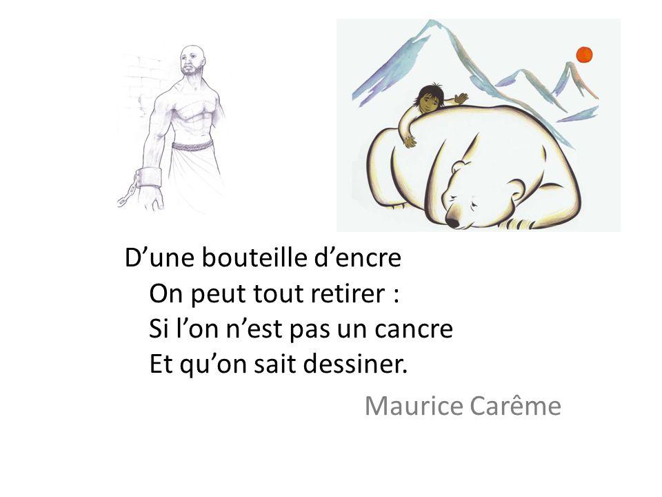 Dune bouteille dencre On peut tout retirer : Si lon nest pas un cancre Et quon sait dessiner. Maurice Carême