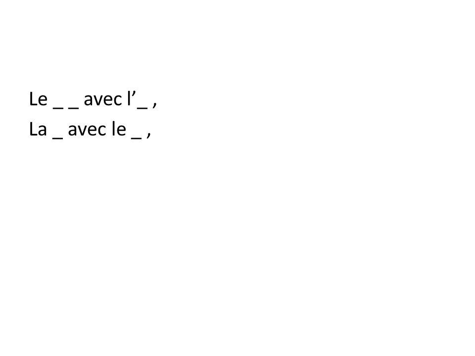 Le _ _ avec l_, La _ avec le _,