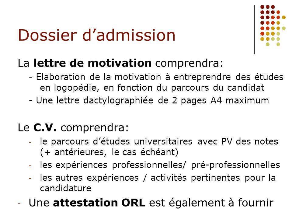 Dossier dadmission La lettre de motivation comprendra: - Elaboration de la motivation à entreprendre des études en logopédie, en fonction du parcours