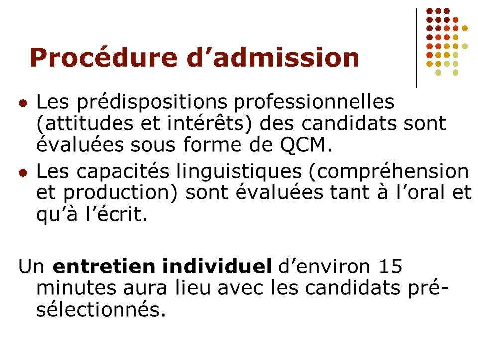 Procédure dadmission Les prédispositions professionnelles (attitudes et intérêts) des candidats sont évaluées sous forme de QCM. Les capacités linguis