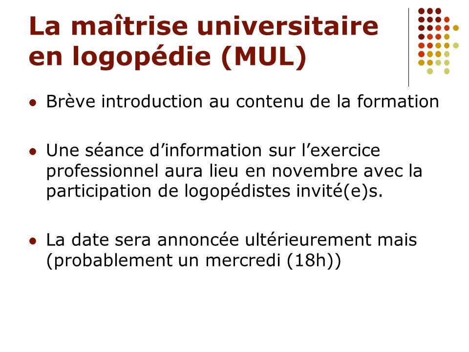 La maîtrise universitaire en logopédie (MUL) Brève introduction au contenu de la formation Une séance dinformation sur lexercice professionnel aura li