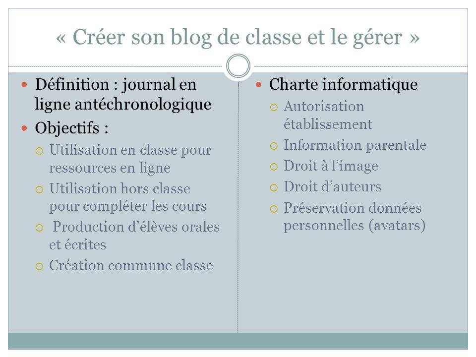 « Créer son blog de classe et le gérer » Définition : journal en ligne antéchronologique Objectifs : Utilisation en classe pour ressources en ligne Ut