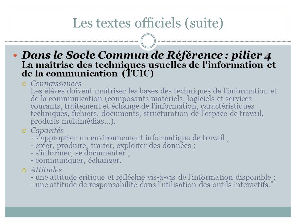 Les textes officiels (suite) Dans le Socle Commun de Référence : pilier 4 La maîtrise des techniques usuelles de l'information et de la communication