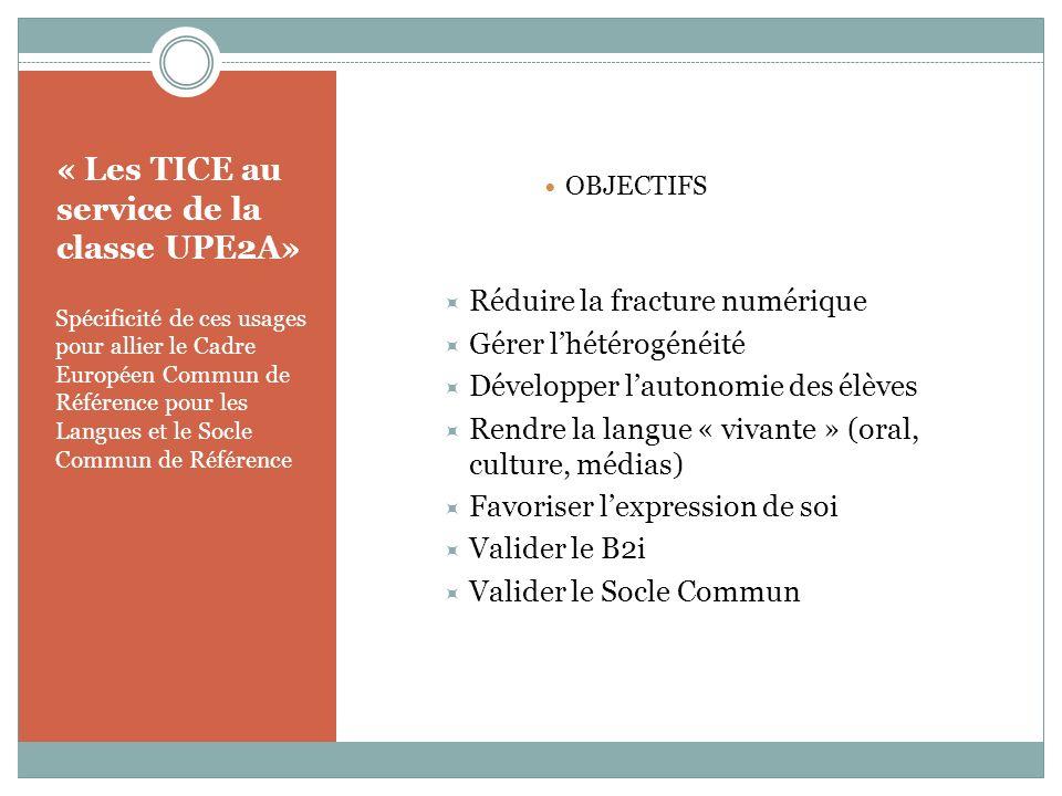 « Les TICE au service de la classe UPE2A» Spécificité de ces usages pour allier le Cadre Européen Commun de Référence pour les Langues et le Socle Com