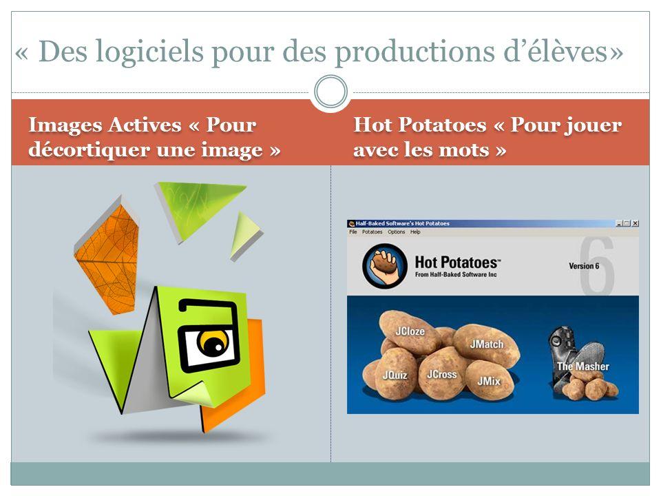 Images Actives « Pour décortiquer une image » Hot Potatoes « Pour jouer avec les mots » « Des logiciels pour des productions délèves»