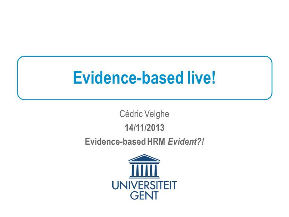 Evidence-based live! Cédric Velghe 14/11/2013 Evidence-based HRM Evident !