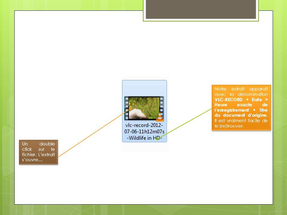 Notre extrait apparait avec la dénomination VLC-RECORD + Date + Heure exacte de lenregistrement + Titre du document dorigine. Il est vraiment facile d