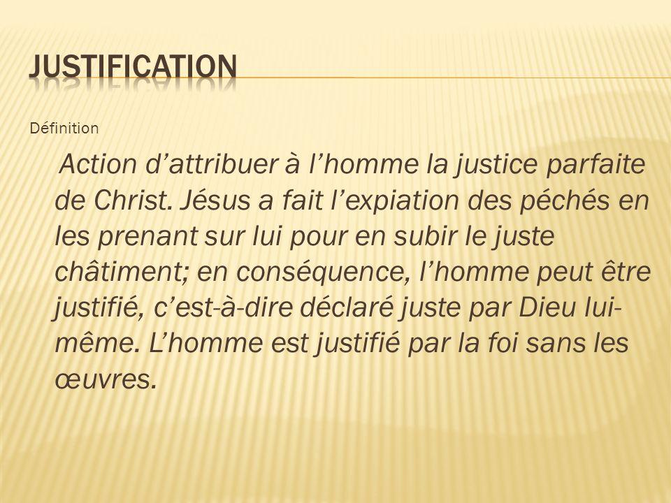 Définition Action dattribuer à lhomme la justice parfaite de Christ.
