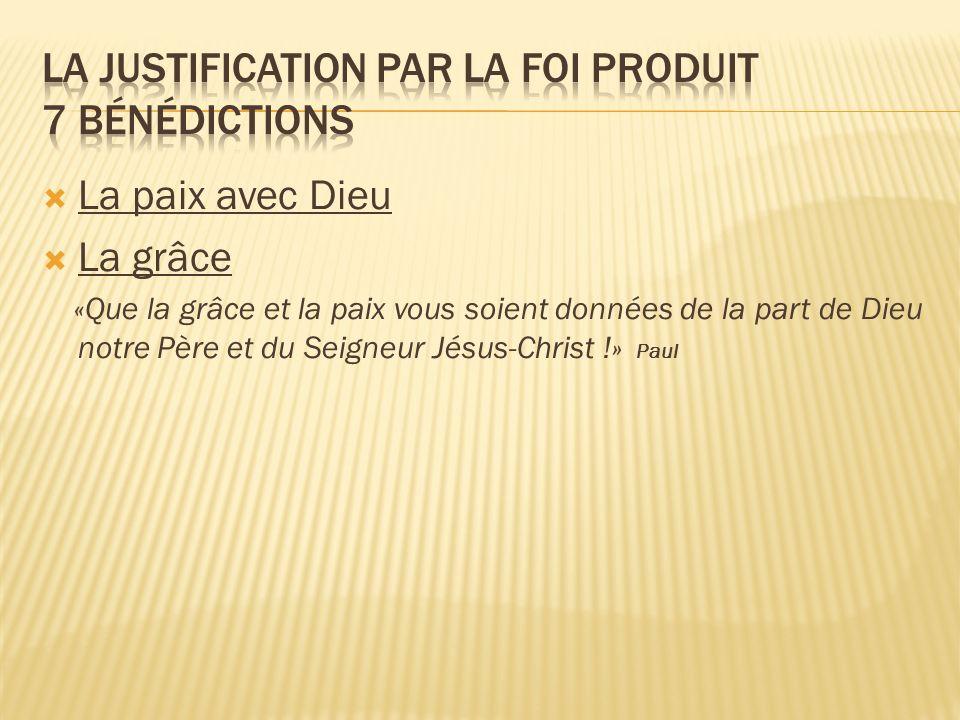 La paix avec Dieu La grâce «Que la grâce et la paix vous soient données de la part de Dieu notre Père et du Seigneur Jésus-Christ !» Paul
