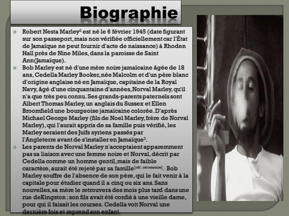 Robert Nesta Marley 2 est né le 6 février 1945 (date figurant sur son passeport, mais non vérifiée officiellement car l'État de Jamaïque ne peut fourn