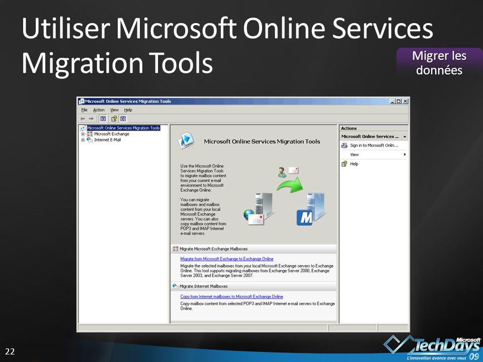 22 Utiliser Microsoft Online Services Migration Tools Migrer les données