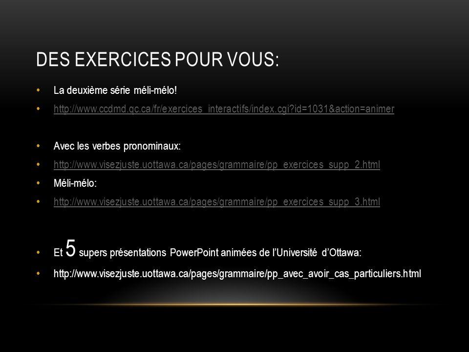 DES EXERCICES POUR VOUS: La deuxième série méli-mélo! http://www.ccdmd.qc.ca/fr/exercices_interactifs/index.cgi?id=1031&action=animer Avec les verbes