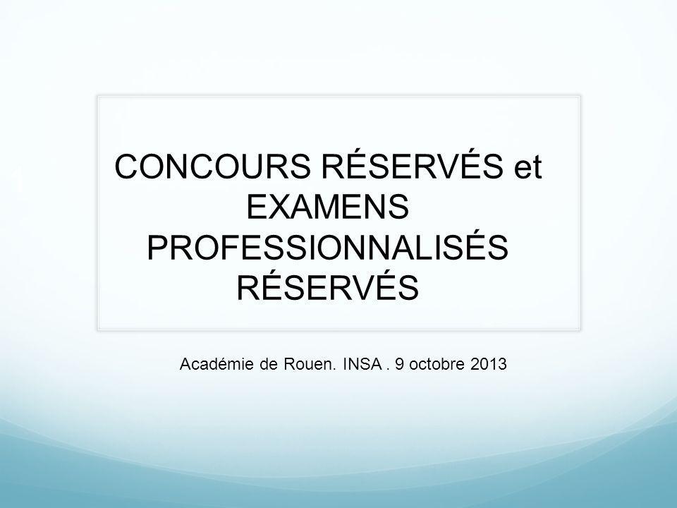1 CONCOURS RÉSERVÉS et EXAMENS PROFESSIONNALISÉS RÉSERVÉS Académie de Rouen. INSA. 9 octobre 2013