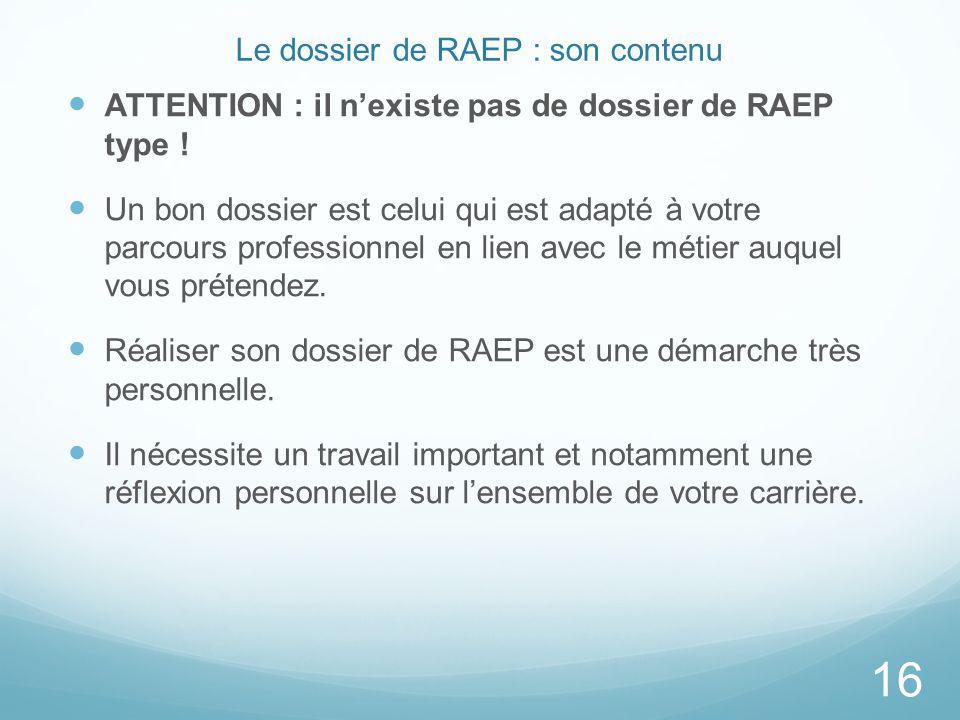 Le dossier de RAEP : son contenu ATTENTION : il nexiste pas de dossier de RAEP type ! Un bon dossier est celui qui est adapté à votre parcours profess