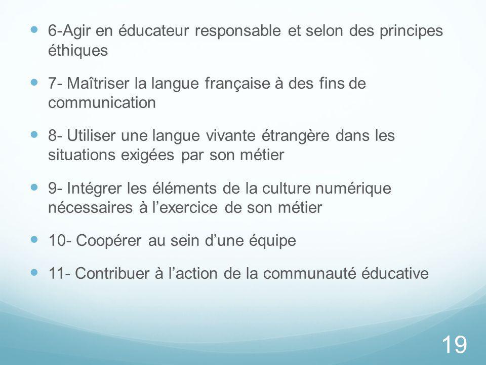 6-Agir en éducateur responsable et selon des principes éthiques 7- Maîtriser la langue française à des fins de communication 8- Utiliser une langue vi