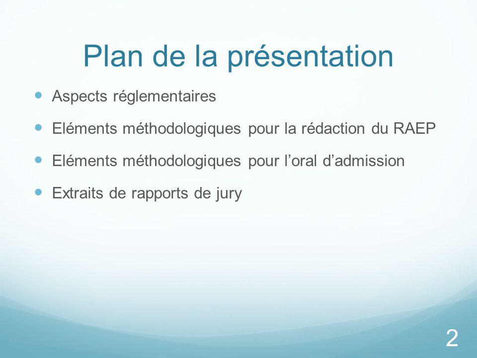 Plan de la présentation Aspects réglementaires Eléments méthodologiques pour la rédaction du RAEP Eléments méthodologiques pour loral dadmission Extra