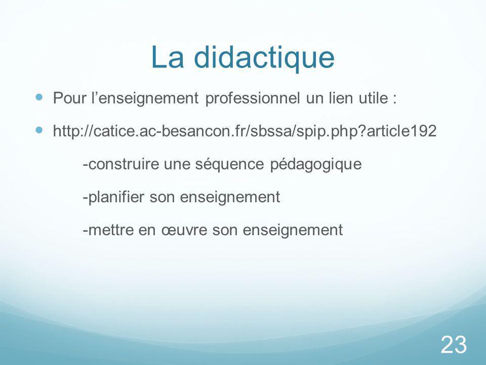 La didactique Pour lenseignement professionnel un lien utile : http://catice.ac-besancon.fr/sbssa/spip.php?article192 -construire une séquence pédagog