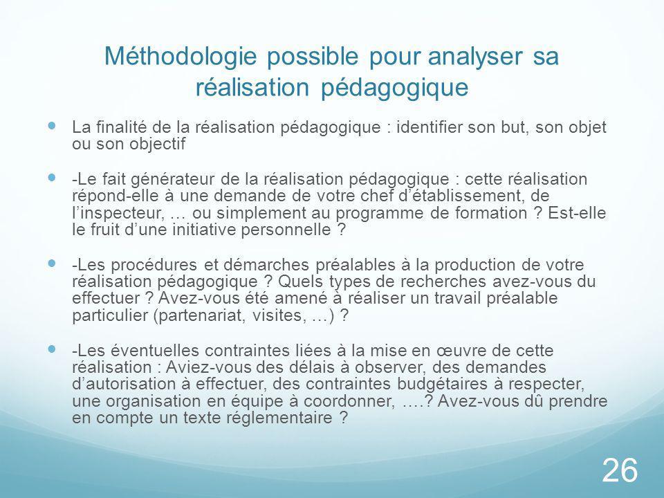 Méthodologie possible pour analyser sa réalisation pédagogique La finalité de la réalisation pédagogique : identifier son but, son objet ou son object