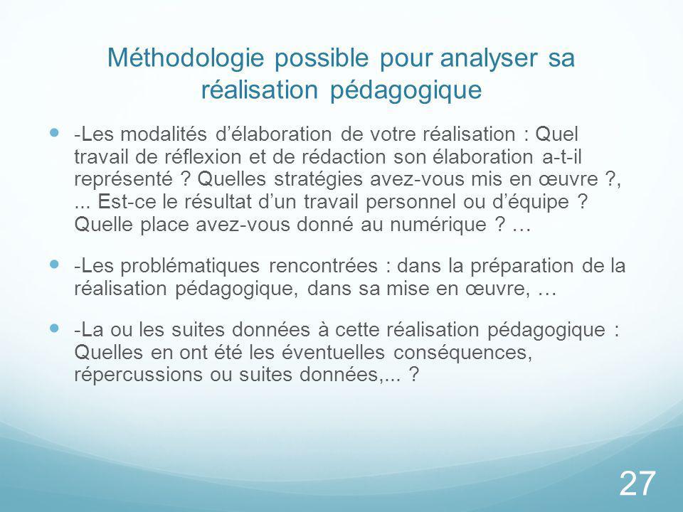Méthodologie possible pour analyser sa réalisation pédagogique -Les modalités délaboration de votre réalisation : Quel travail de réflexion et de réda