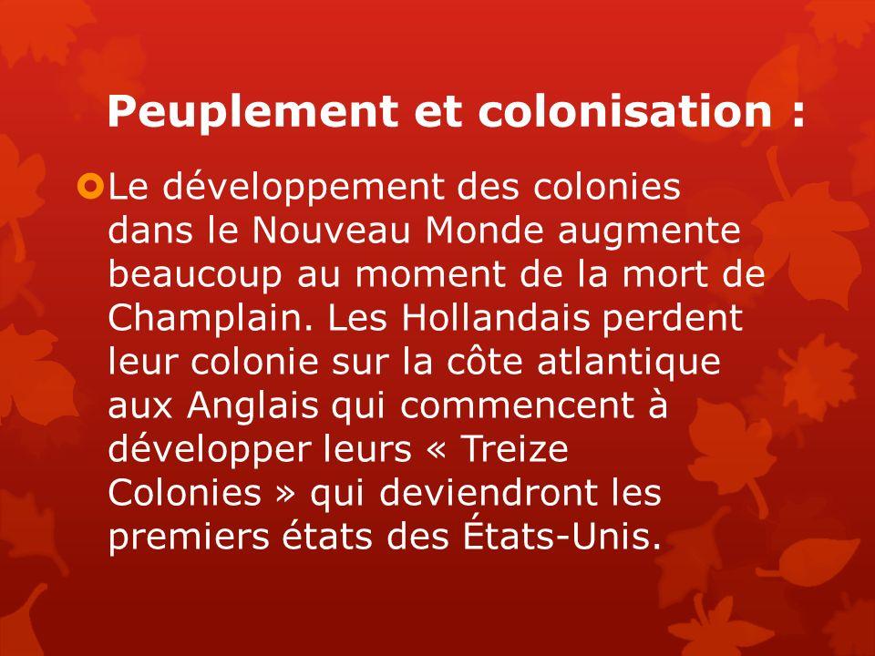 Peuplement et colonisation : Le développement des colonies dans le Nouveau Monde augmente beaucoup au moment de la mort de Champlain. Les Hollandais p