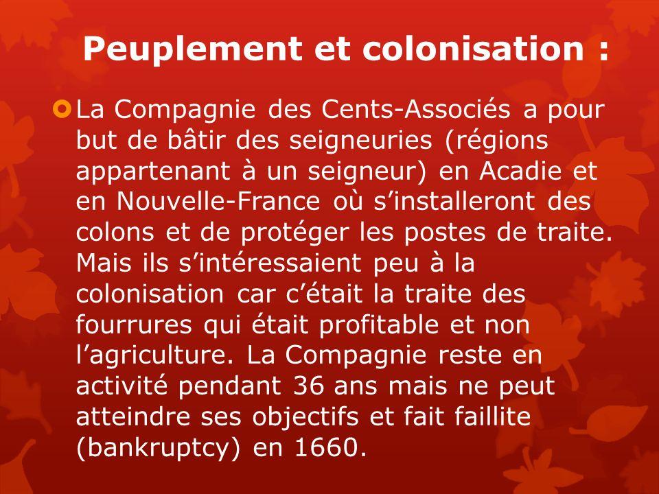 La Compagnie des Cents-Associés a pour but de bâtir des seigneuries (régions appartenant à un seigneur) en Acadie et en Nouvelle-France où sinstalleront des colons et de protéger les postes de traite.