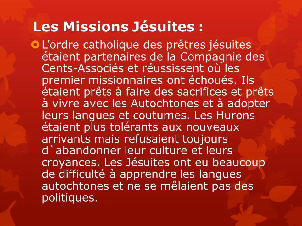 Les Missions Jésuites : Lordre catholique des prêtres jésuites étaient partenaires de la Compagnie des Cents-Associés et réussissent où les premier missionnaires ont échoués.