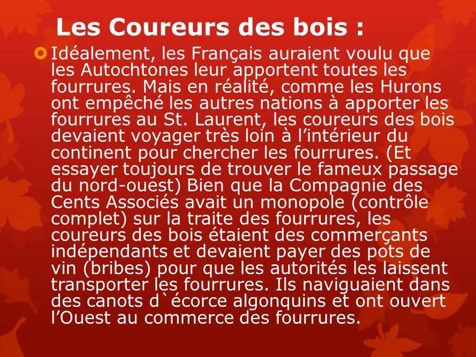 Les Coureurs des bois : Idéalement, les Français auraient voulu que les Autochtones leur apportent toutes les fourrures. Mais en réalité, comme les Hu