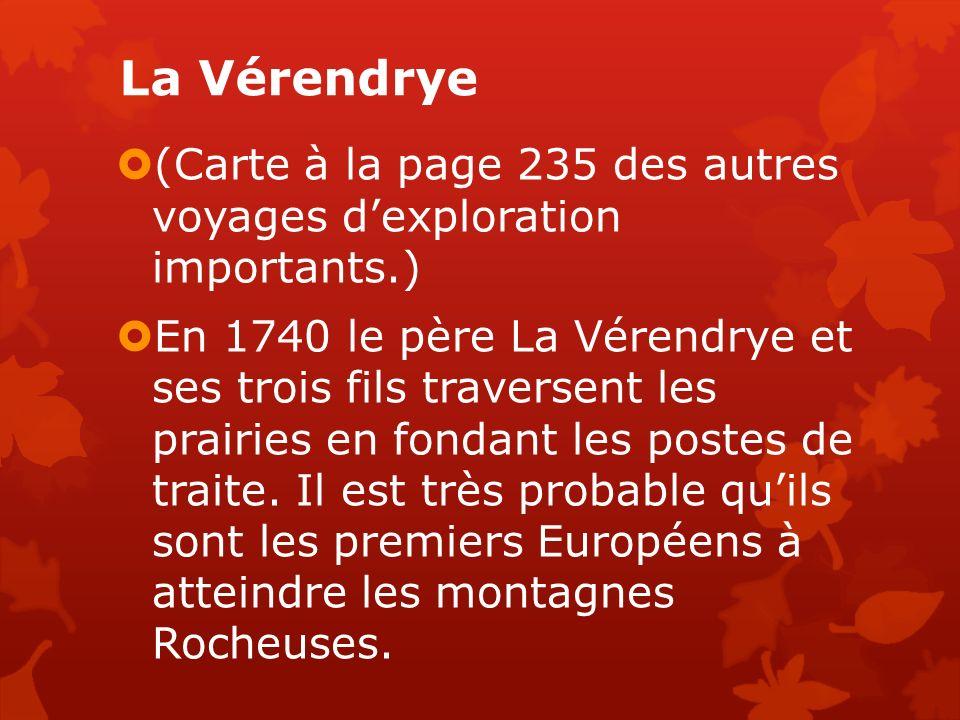 La Vérendrye (Carte à la page 235 des autres voyages dexploration importants.) En 1740 le père La Vérendrye et ses trois fils traversent les prairies en fondant les postes de traite.