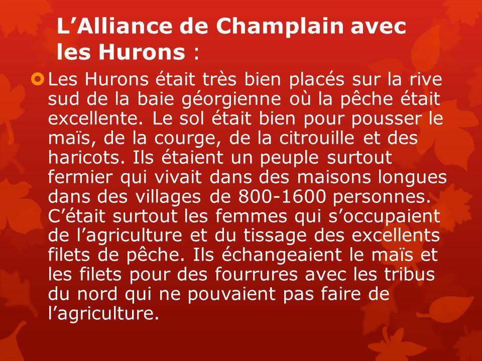 LAlliance de Champlain avec les Hurons : Les Hurons était très bien placés sur la rive sud de la baie géorgienne où la pêche était excellente. Le sol