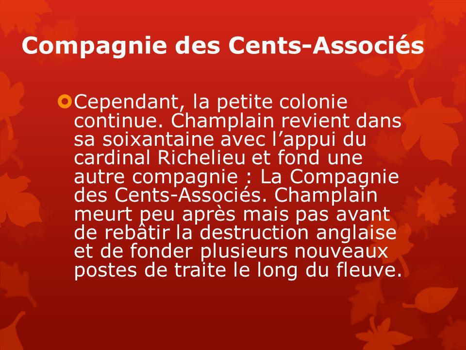 Compagnie des Cents-Associés Cependant, la petite colonie continue. Champlain revient dans sa soixantaine avec lappui du cardinal Richelieu et fond un