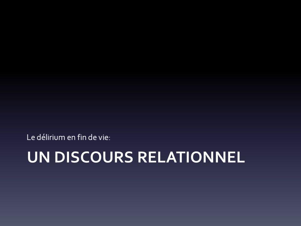 UN DISCOURS RELATIONNEL Le délirium en fin de vie: