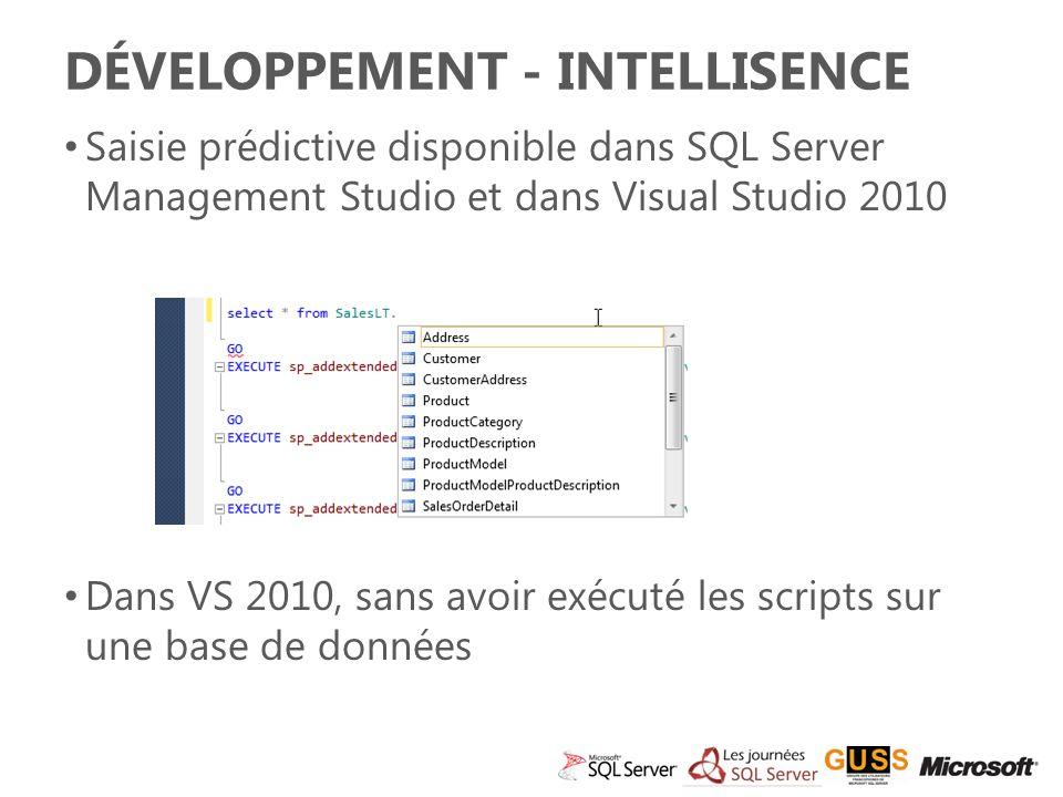 DÉVELOPPEMENT - INTELLISENCE Saisie prédictive disponible dans SQL Server Management Studio et dans Visual Studio 2010 Dans VS 2010, sans avoir exécuté les scripts sur une base de données