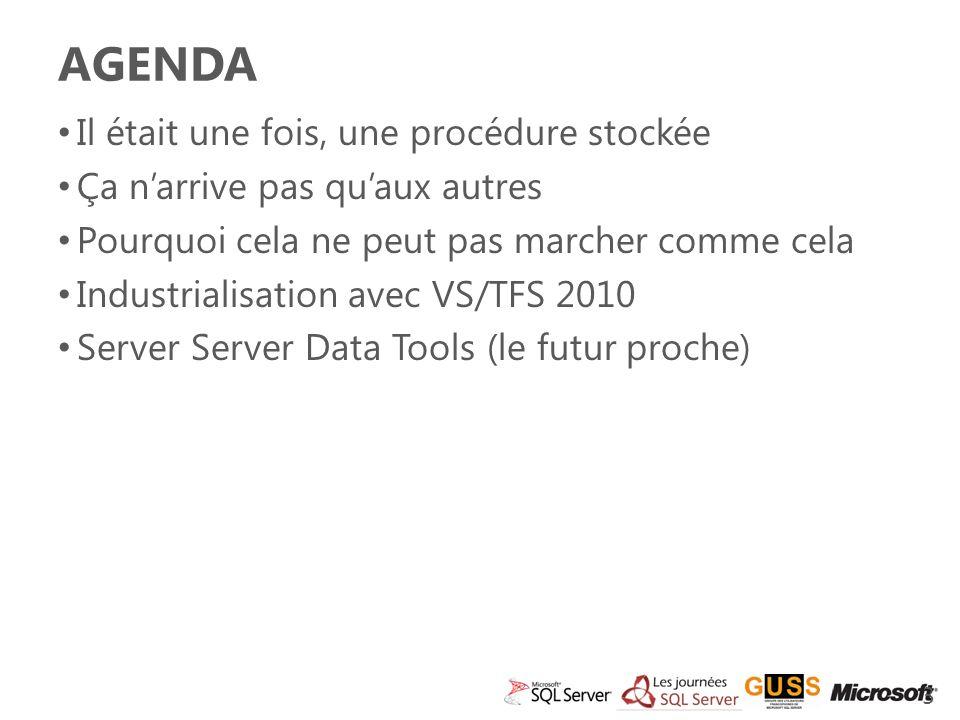 AGENDA Il était une fois, une procédure stockée Ça narrive pas quaux autres Pourquoi cela ne peut pas marcher comme cela Industrialisation avec VS/TFS 2010 Server Server Data Tools (le futur proche) 3