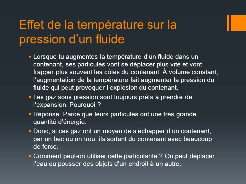 Effet de la température sur la pression dun fluide Lorsque tu augmentes la température dun fluide dans un contenant, ses particules vont se déplacer p