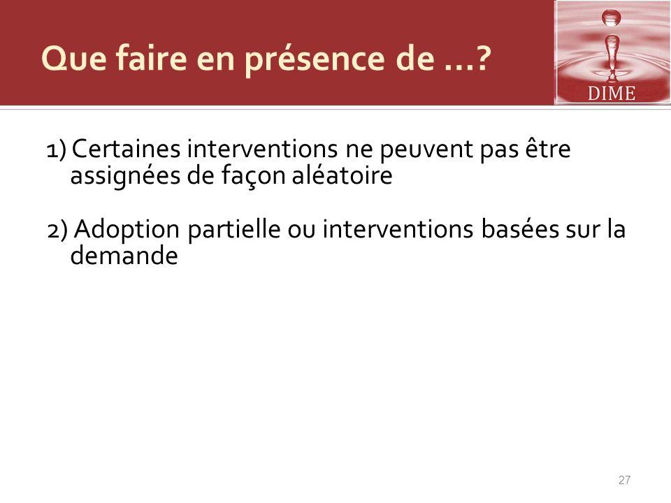 Que faire en présence de …? 1) Certaines interventions ne peuvent pas être assignées de façon aléatoire 2) Adoption partielle ou interventions basées