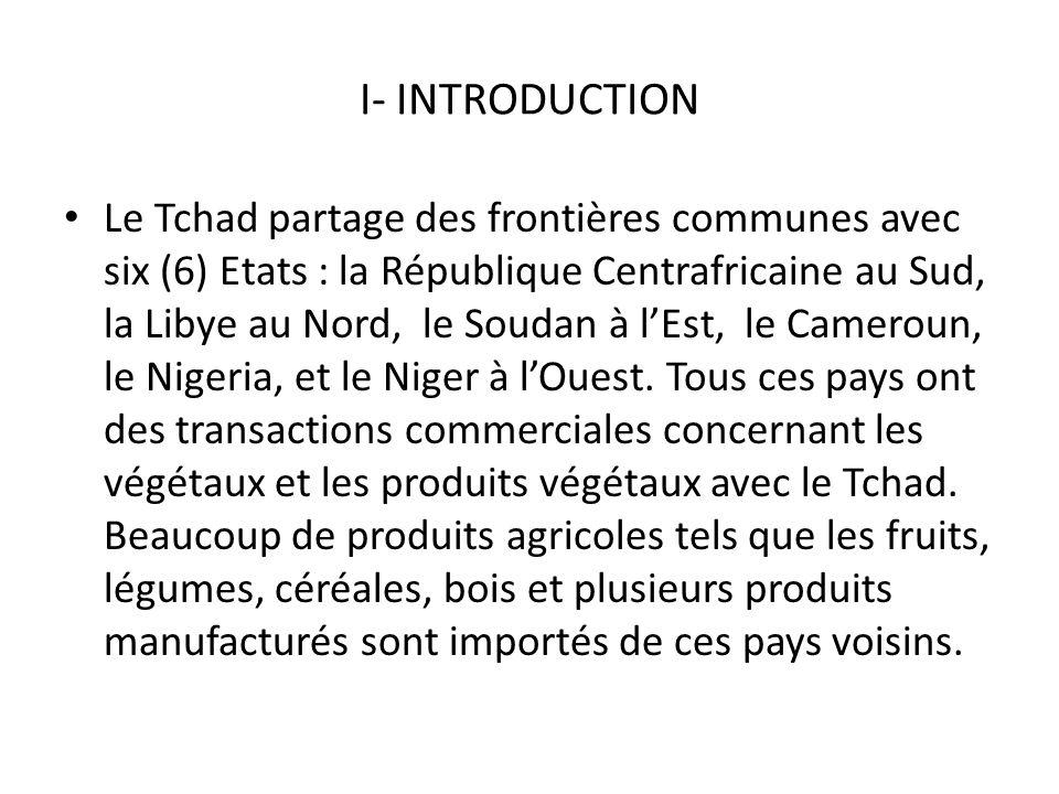 I- INTRODUCTION Le Tchad partage des frontières communes avec six (6) Etats : la République Centrafricaine au Sud, la Libye au Nord, le Soudan à lEst,