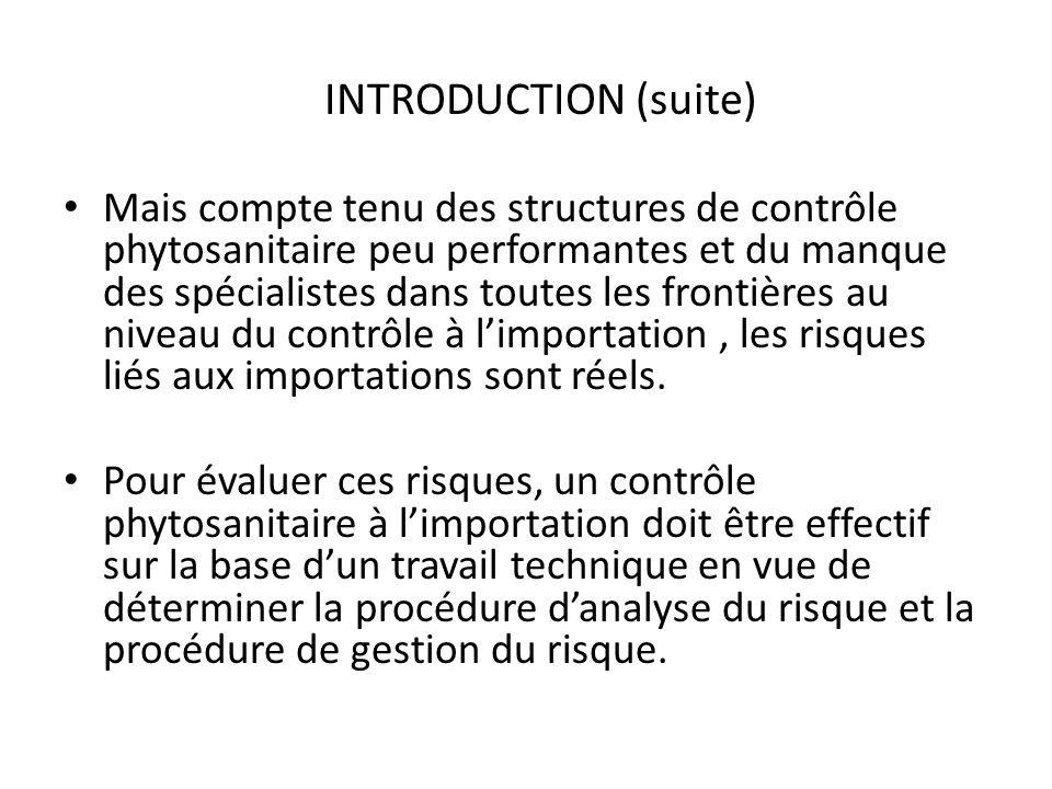 INTRODUCTION (suite) Mais compte tenu des structures de contrôle phytosanitaire peu performantes et du manque des spécialistes dans toutes les frontiè