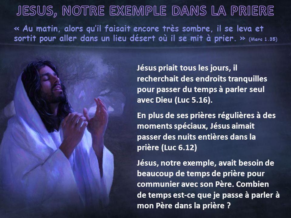 « Au matin, alors quil faisait encore très sombre, il se leva et sortit pour aller dans un lieu désert où il se mit à prier. » (Marc 1.35) Jésus priai