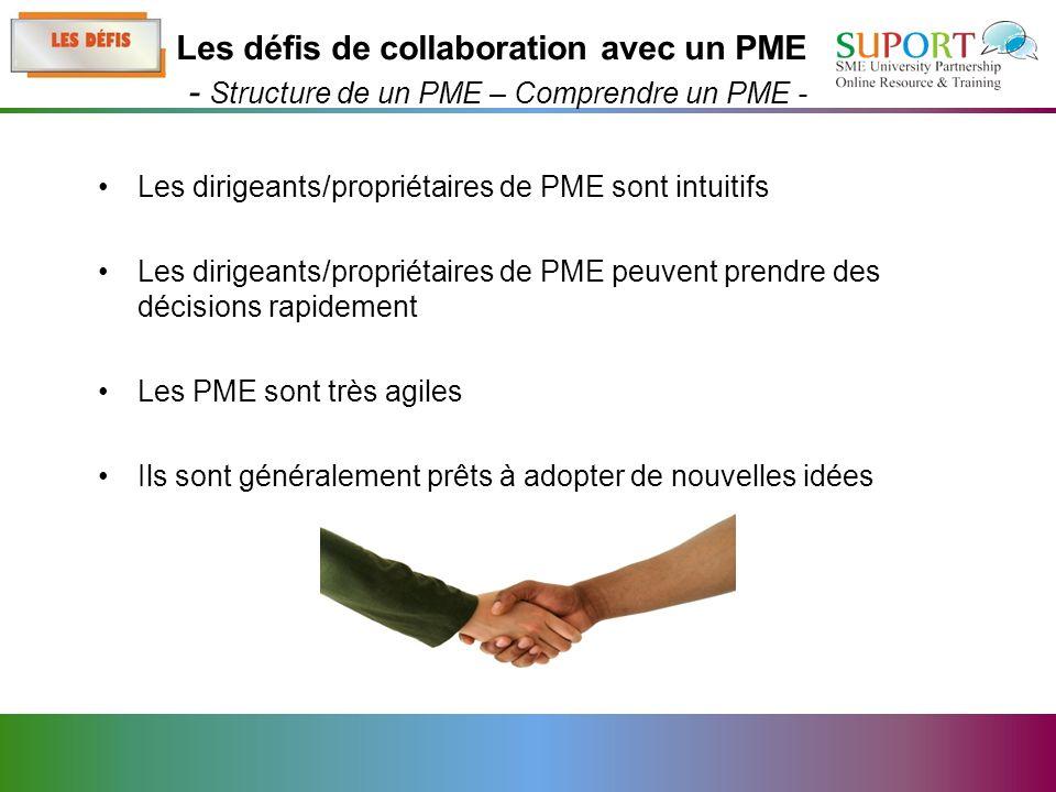 Les dirigeants/propriétaires de PME sont intuitifs Les dirigeants/propriétaires de PME peuvent prendre des décisions rapidement Les PME sont très agiles Ils sont généralement prêts à adopter de nouvelles idées Les défis de collaboration avec un PME - Structure de un PME – Comprendre un PME -